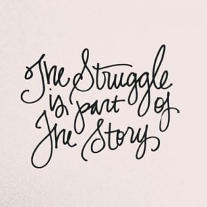 Struggle is part of the story