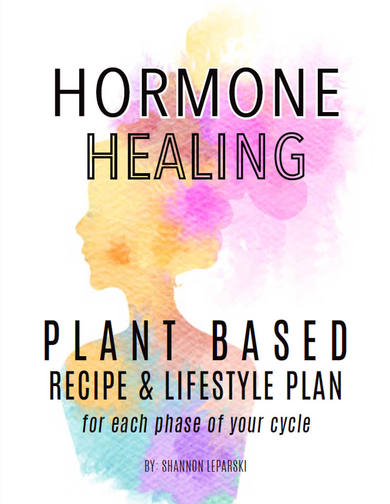 Hormone Healing Plant Based Vegan Recipe and Lifestyle Meal Plan