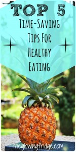 TOP 5 Time-Saving Tips for Eating Healthy! Save time and Save your Sanity! - From TheGlowingFridge