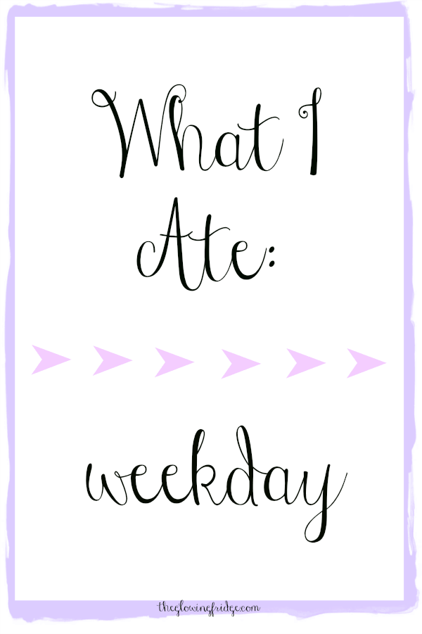 What I Ate Weekday Style
