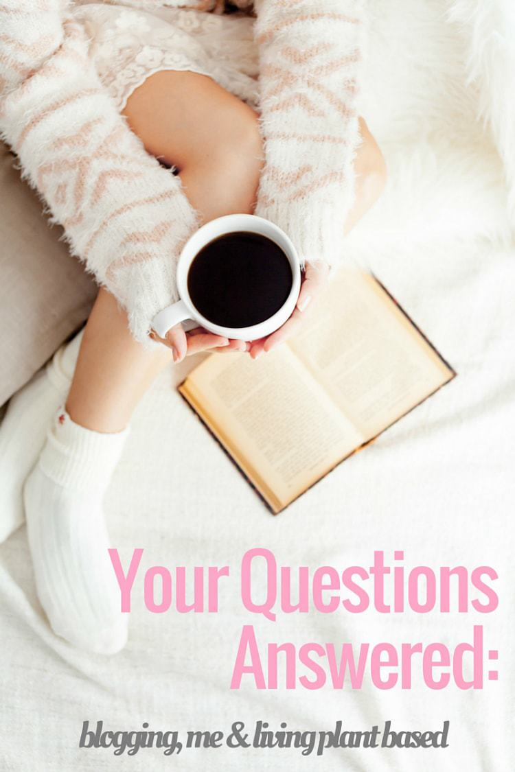 Your Questions Answered: Blogging, Health and Living Plant Based
