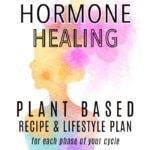 Hormone Healing Plant Based Plan